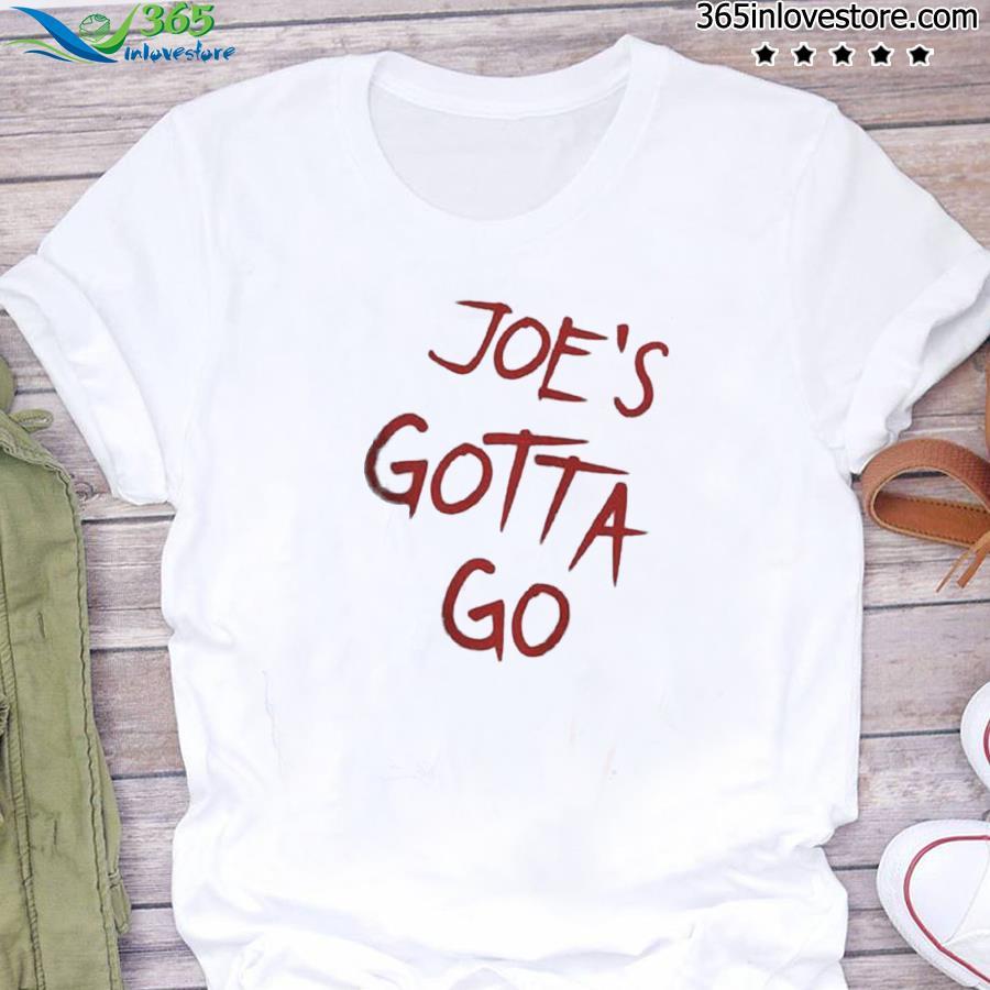 Official Joe's Gotta Go Shirt