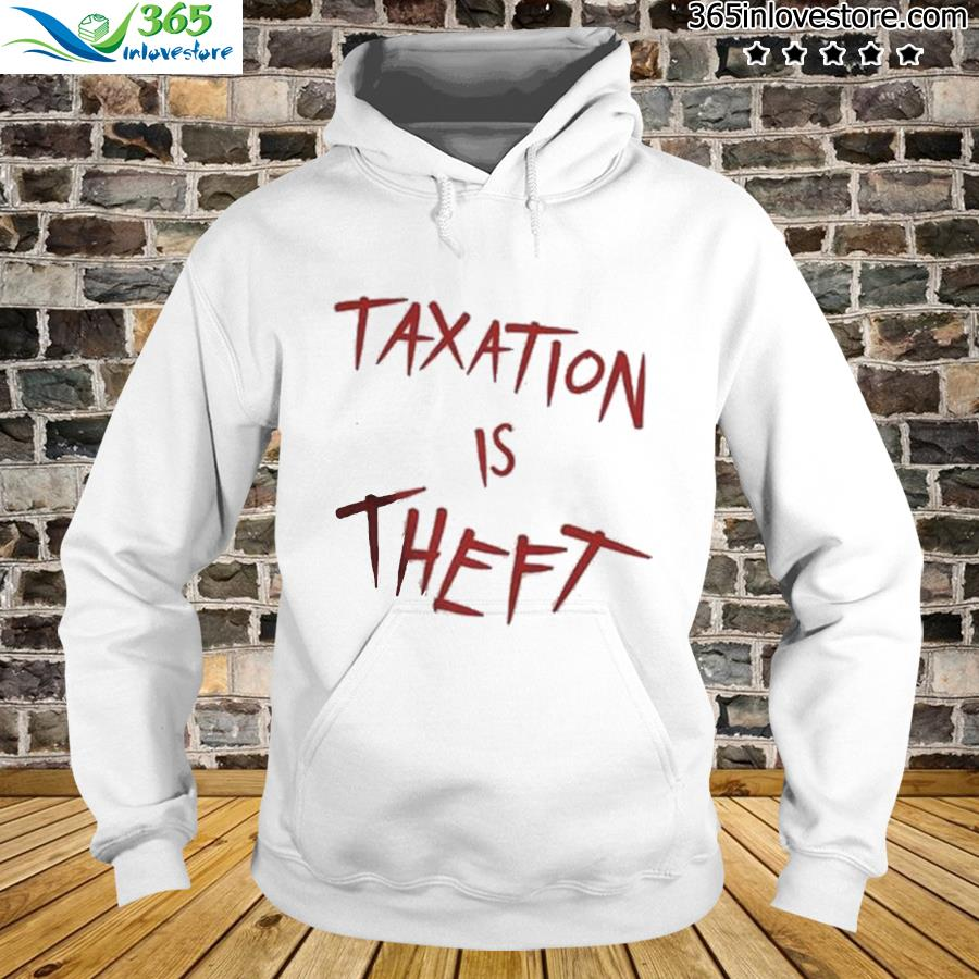 Official Taxation Is Theft Shirt hoodie