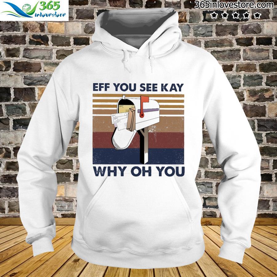 Postal EFF You see kay why oh you vintage Shirt hoodie
