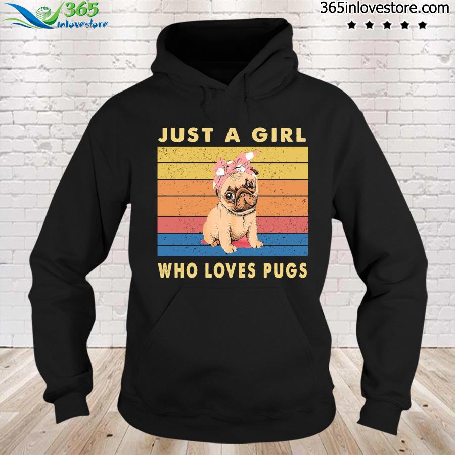Puppy Pug Just A Girl Who Loves Pugs Vintage Shirt hoodie