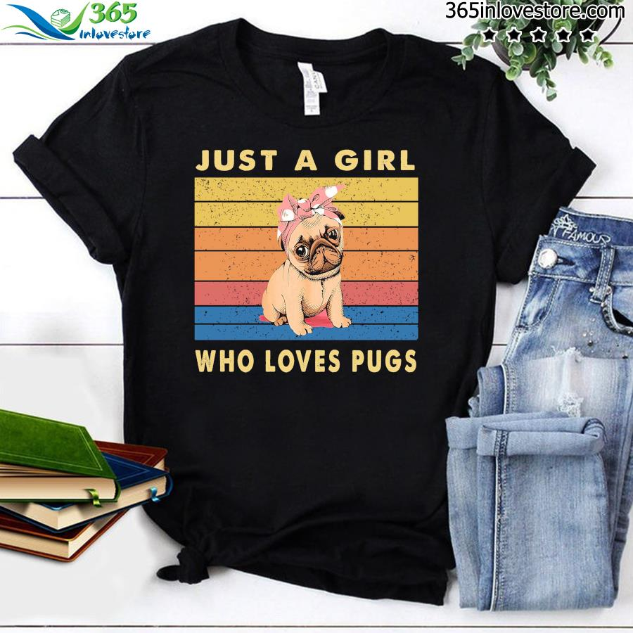 Puppy Pug Just A Girl Who Loves Pugs Vintage Shirt