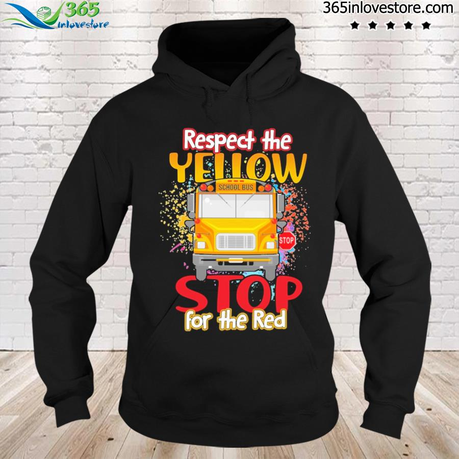 Respect The Yellow Stop For The Red Shirt hoodie