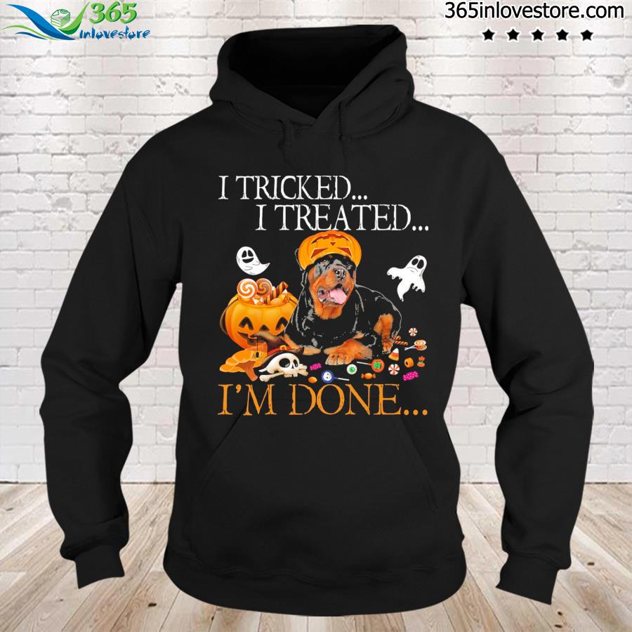 Rottweiler I Tricked I Treated I'm Done Halloween Shirt hoodie