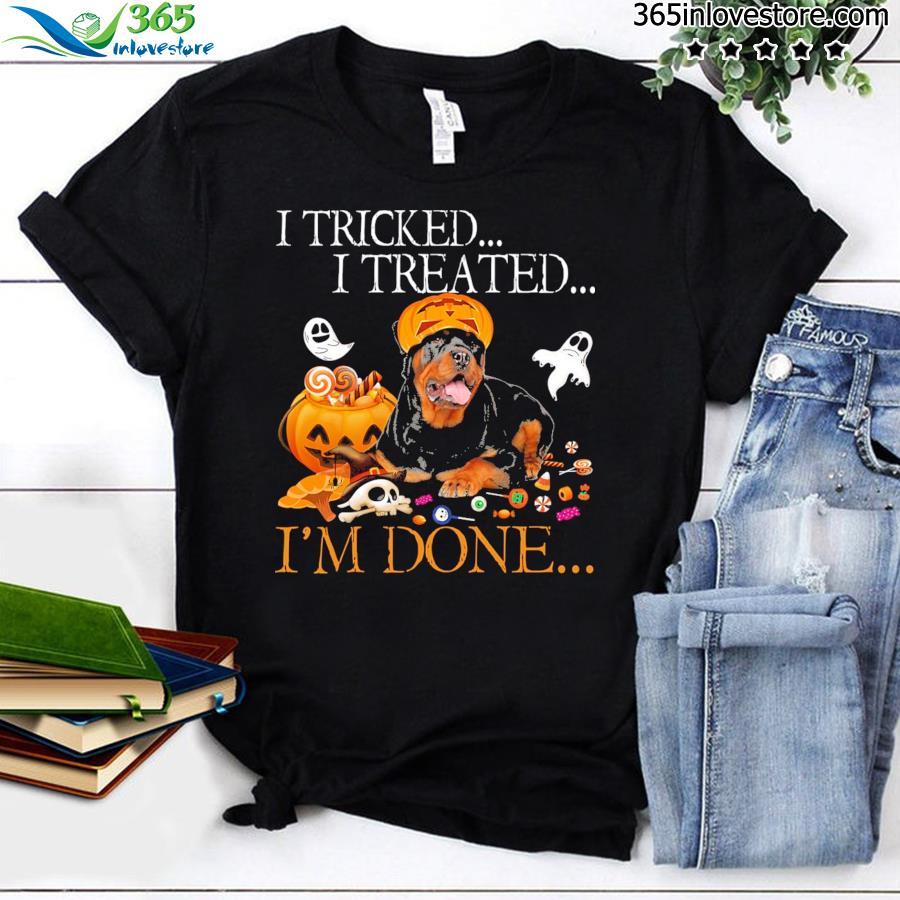 Rottweiler I Tricked I Treated I'm Done Halloween Shirt