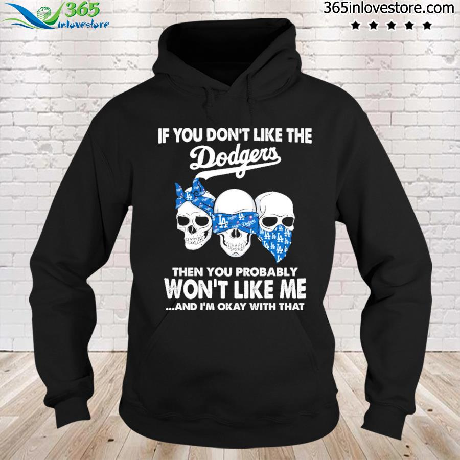 Skull If you don't like the Dodgers won't like me s hoodie