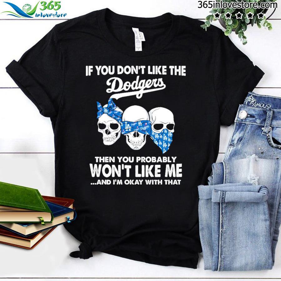 Skull If you don't like the Dodgers won't like me shirt