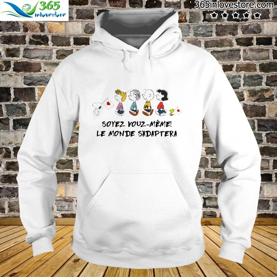 Snoopy The Peanut Characters Soyes Vouz Meme Le Monde S'adaptera Shirt hoodie
