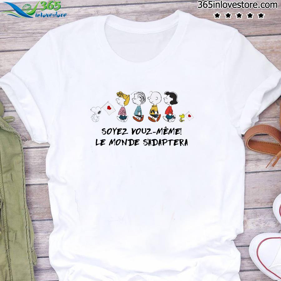 Snoopy The Peanut Characters Soyes Vouz Meme Le Monde S'adaptera Shirt