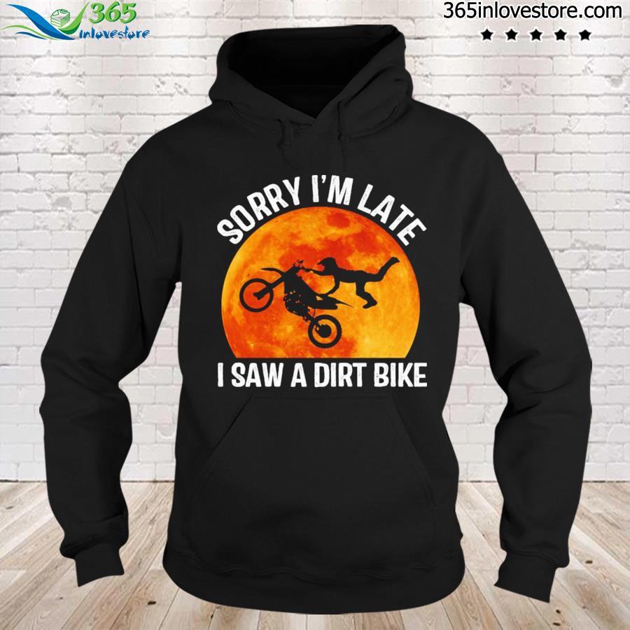 Sorry I'm Late I Saw A Dirt Bike Halloween Shirt hoodie